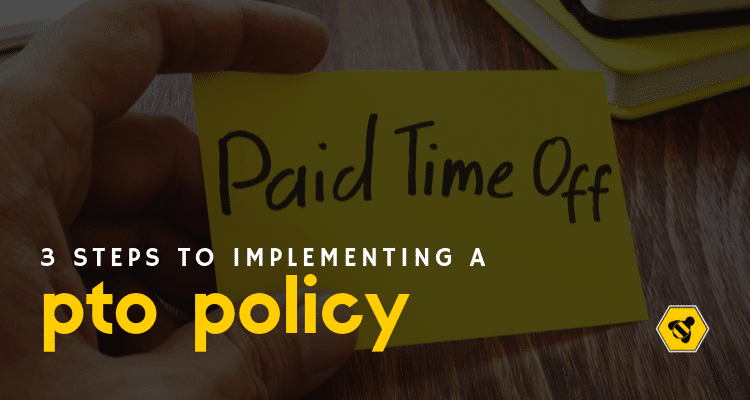3 Steps to Implementing a PTO Policy in Your Business